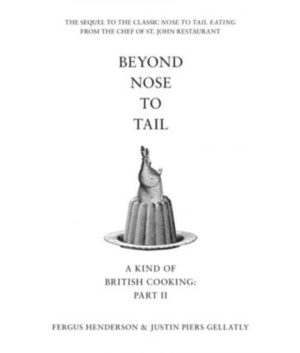 Beyond Nose To Tail: A Kind Of British Cooking by Fergus Henderson