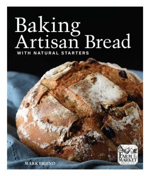 Baking Artisan Bread with Natural Starters by Mark Friend Bakery, Deserts